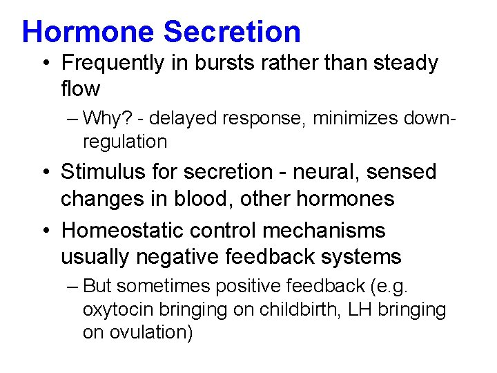 Hormone Secretion • Frequently in bursts rather than steady flow – Why? - delayed