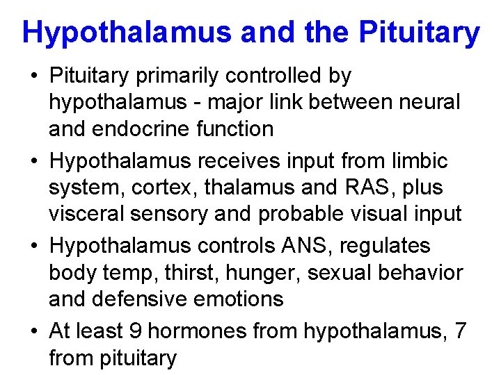 Hypothalamus and the Pituitary • Pituitary primarily controlled by hypothalamus - major link between