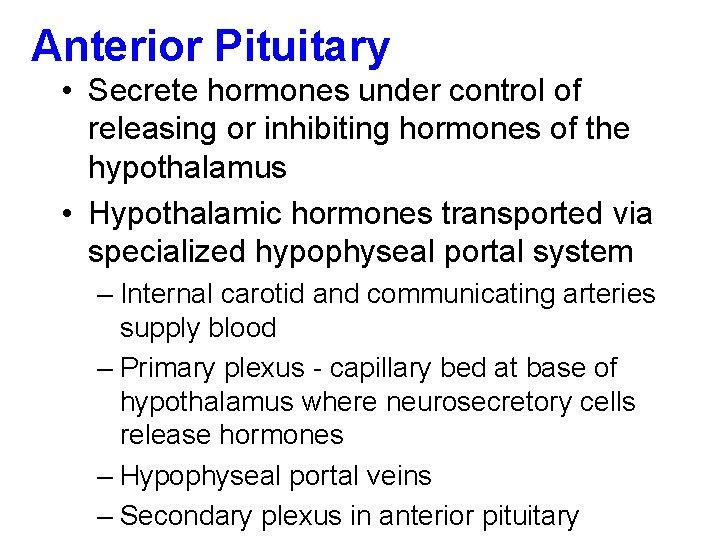 Anterior Pituitary • Secrete hormones under control of releasing or inhibiting hormones of the