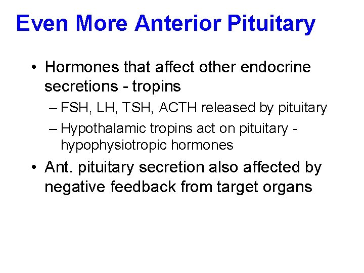 Even More Anterior Pituitary • Hormones that affect other endocrine secretions - tropins –