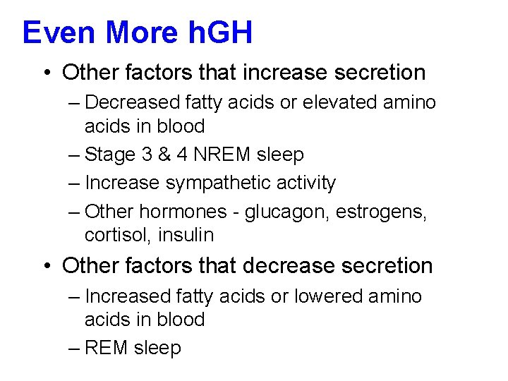 Even More h. GH • Other factors that increase secretion – Decreased fatty acids