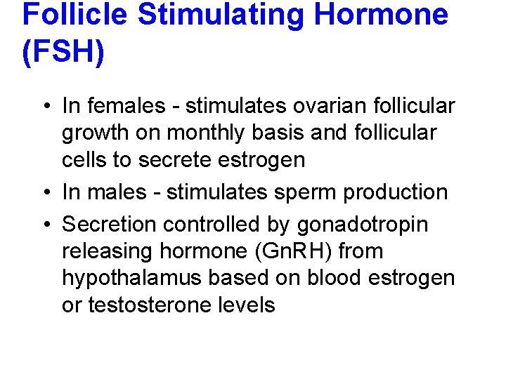 Follicle Stimulating Hormone (FSH) • In females - stimulates ovarian follicular growth on monthly