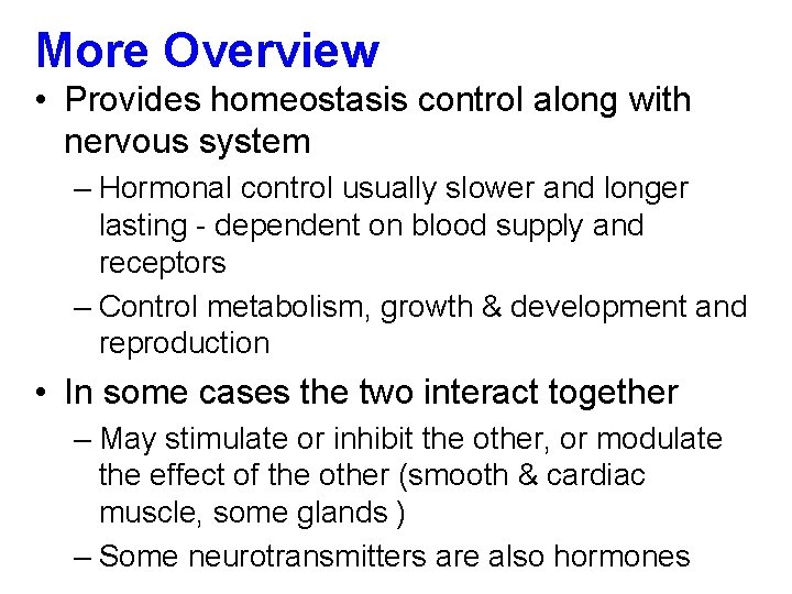 More Overview • Provides homeostasis control along with nervous system – Hormonal control usually