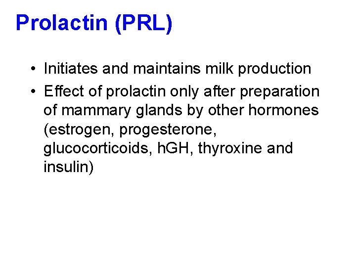 Prolactin (PRL) • Initiates and maintains milk production • Effect of prolactin only after