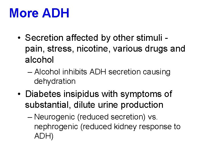 More ADH • Secretion affected by other stimuli pain, stress, nicotine, various drugs and