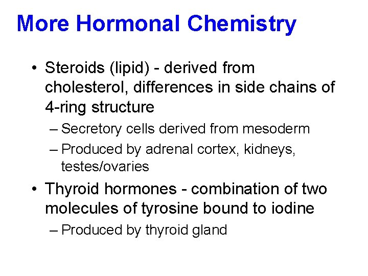 More Hormonal Chemistry • Steroids (lipid) - derived from cholesterol, differences in side chains