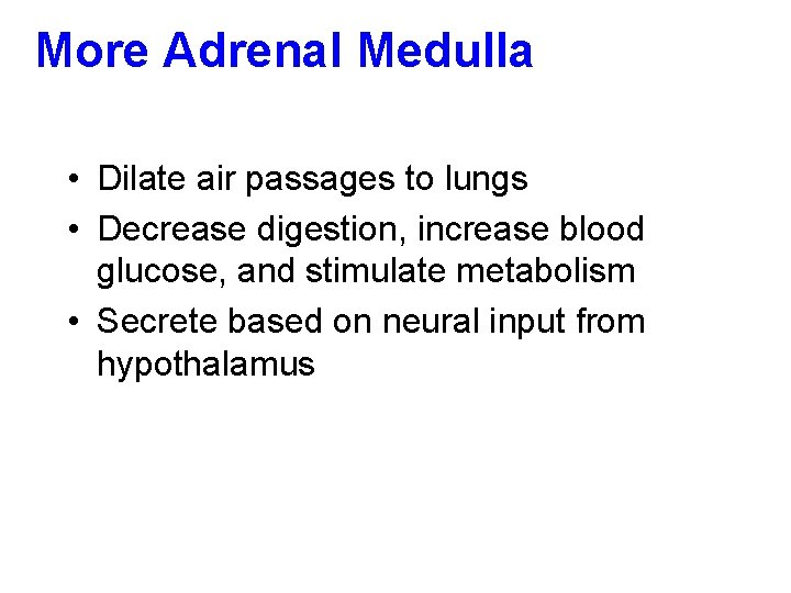More Adrenal Medulla • Dilate air passages to lungs • Decrease digestion, increase blood