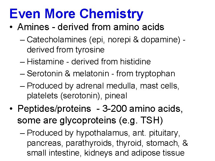 Even More Chemistry • Amines - derived from amino acids – Catecholamines (epi, norepi