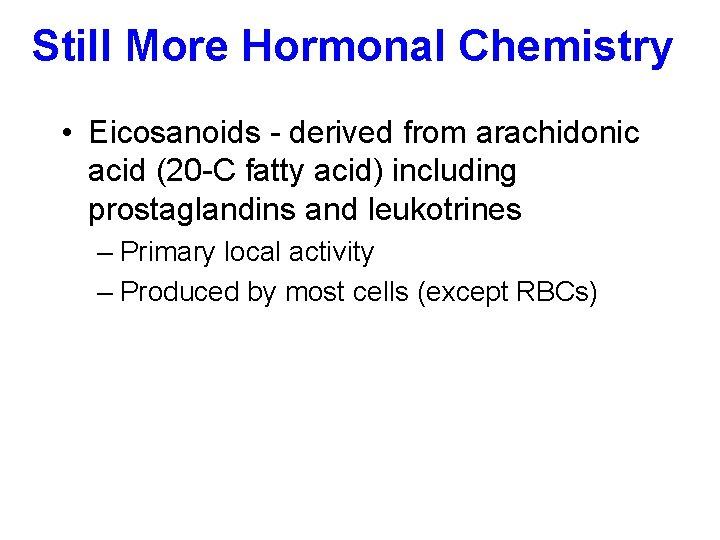 Still More Hormonal Chemistry • Eicosanoids - derived from arachidonic acid (20 -C fatty