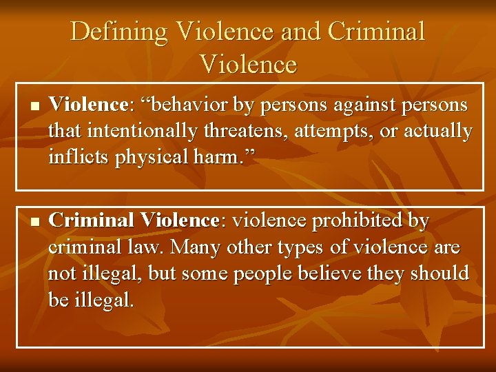"Defining Violence and Criminal Violence n n Violence: ""behavior by persons against persons that"