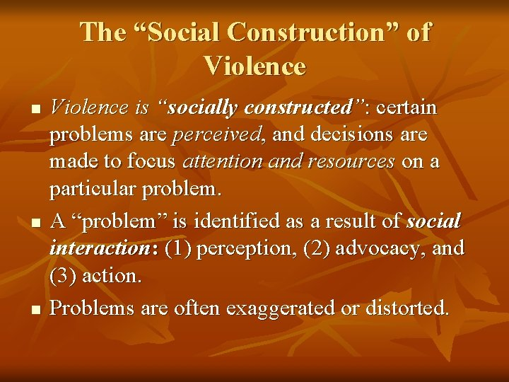 "The ""Social Construction"" of Violence n n n Violence is ""socially constructed"": certain problems"