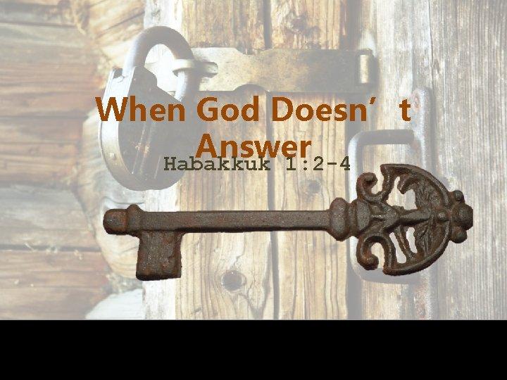 When God Doesn't Answer Habakkuk 1: 2 -4