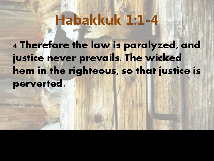 Habakkuk 1: 1 -4 4 Therefore the law is paralyzed, and justice never prevails.