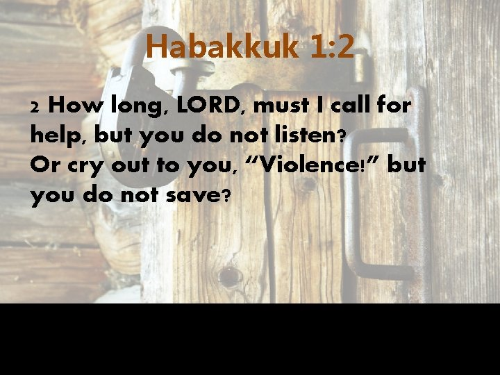 Habakkuk 1: 2 2 How long, LORD, must I call for help, but you