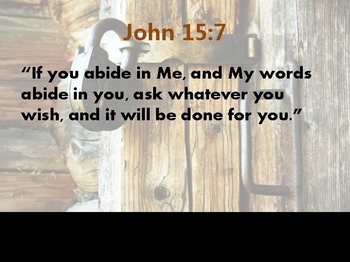 """John 15: 7 """"If you abide in Me, and My words abide in you,"""