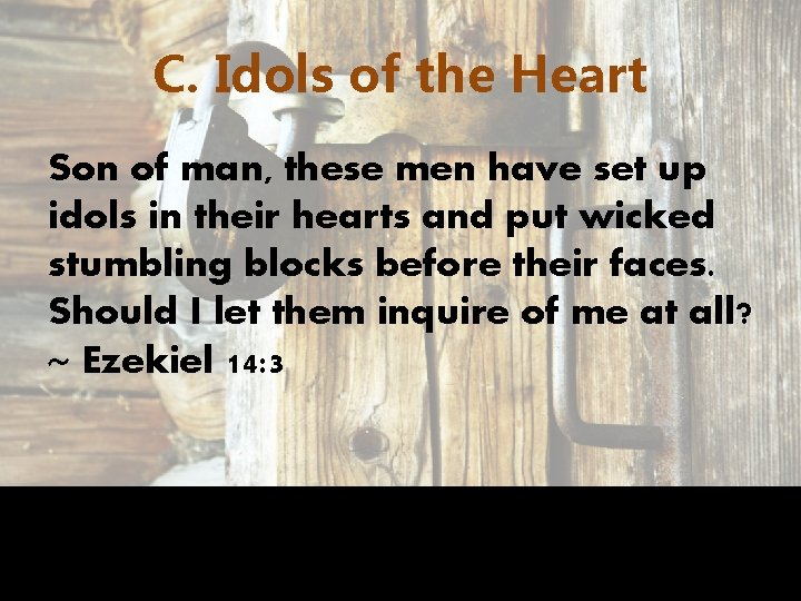 C. Idols of the Heart Son of man, these men have set up idols