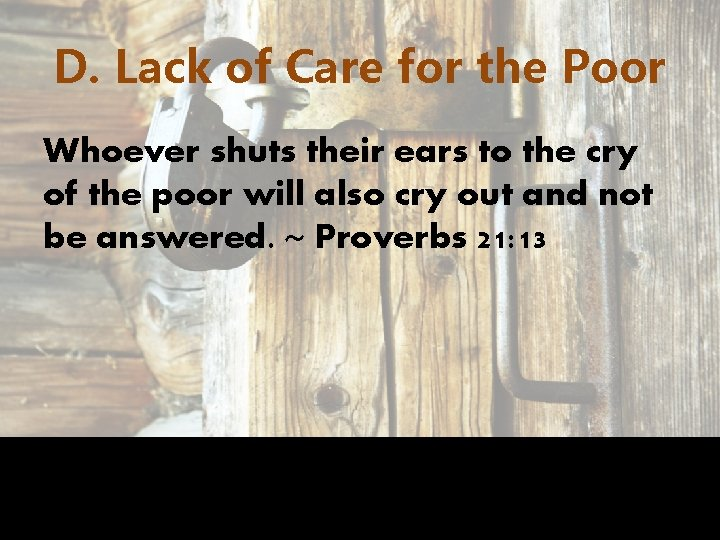 D. Lack of Care for the Poor Whoever shuts their ears to the cry