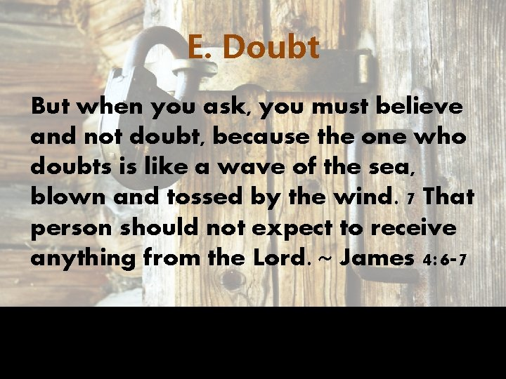 E. Doubt But when you ask, you must believe and not doubt, because the