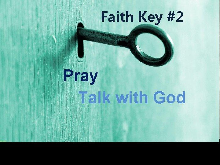 Faith Key #2 Pray Talk with God