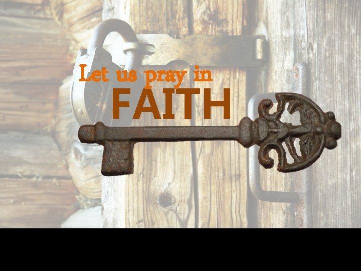 Let us pray in FAITH