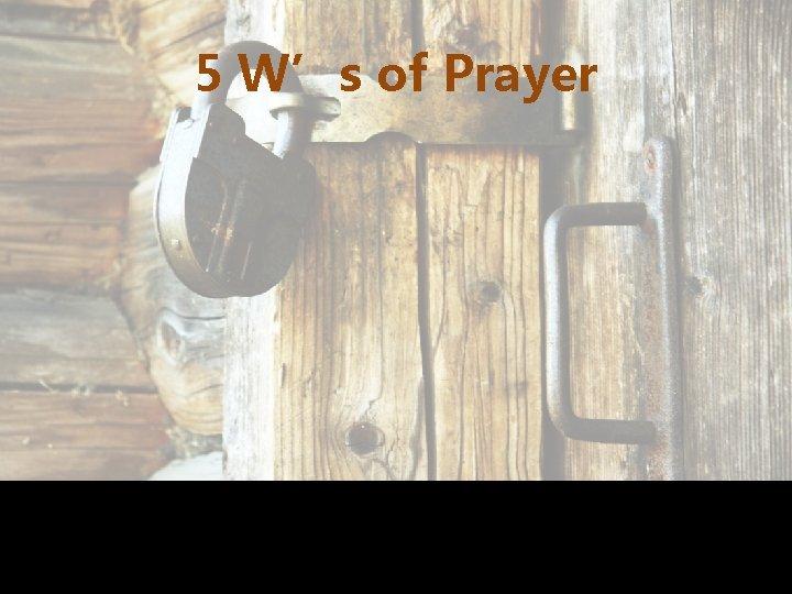 5 W's of Prayer