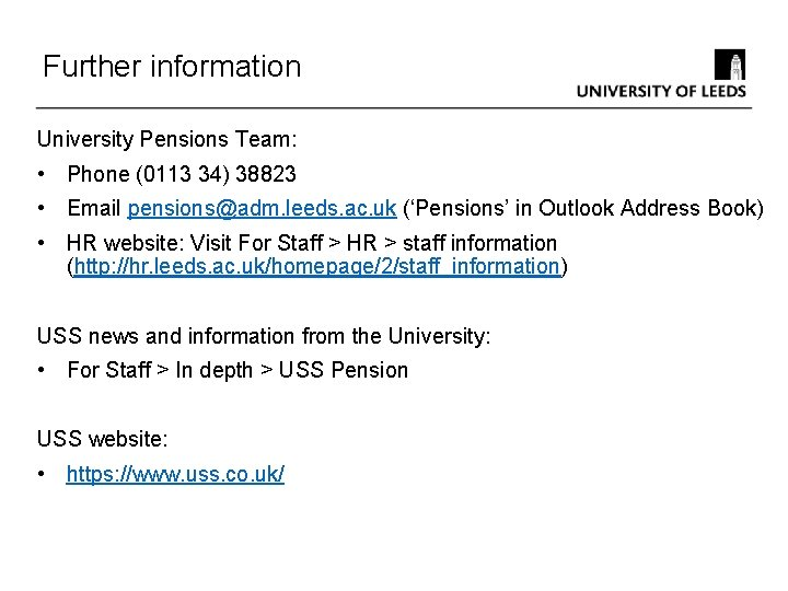 Further information University Pensions Team: • Phone (0113 34) 38823 • Email pensions@adm. leeds.