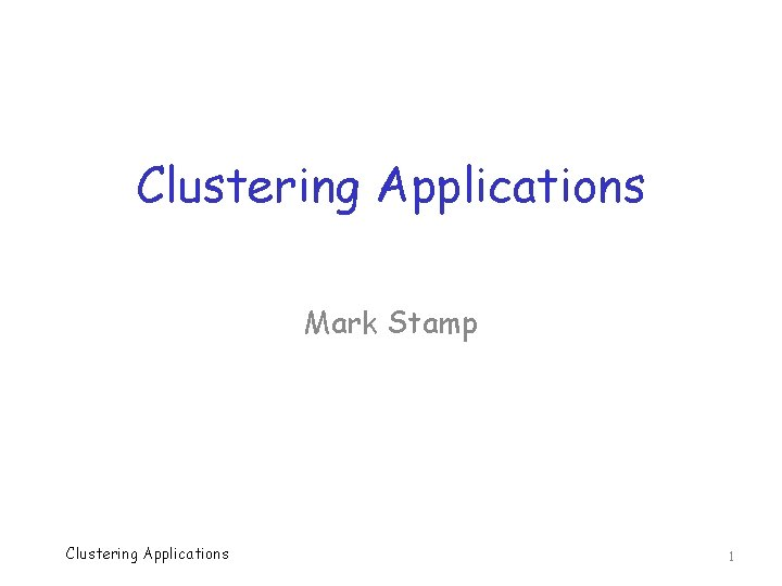 Clustering Applications Mark Stamp Clustering Applications 1