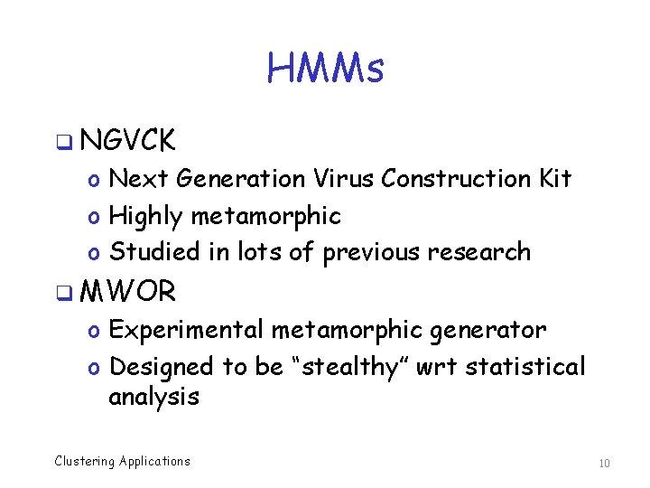 HMMs q NGVCK o Next Generation Virus Construction Kit o Highly metamorphic o Studied