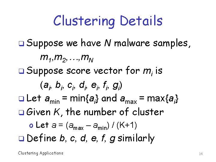 Clustering Details q Suppose we have N malware samples, m 1, m 2, …,