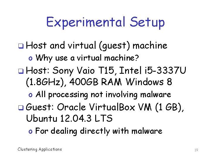 Experimental Setup q Host and virtual (guest) machine o Why use a virtual machine?