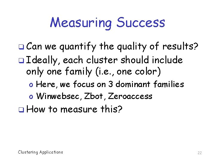 Measuring Success q Can we quantify the quality of results? q Ideally, each cluster