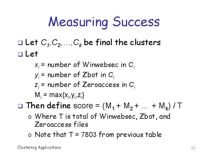 Measuring Success Let C 1, C 2, …, Ck be final the clusters q