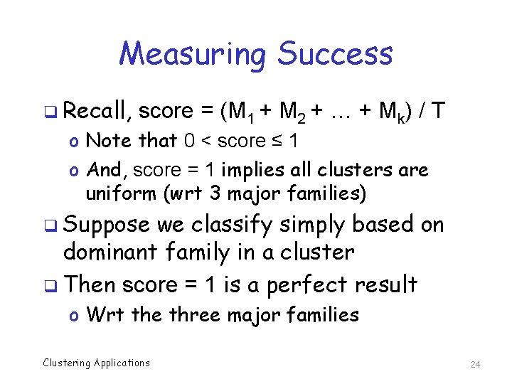 Measuring Success q Recall, score = (M 1 + M 2 + … +