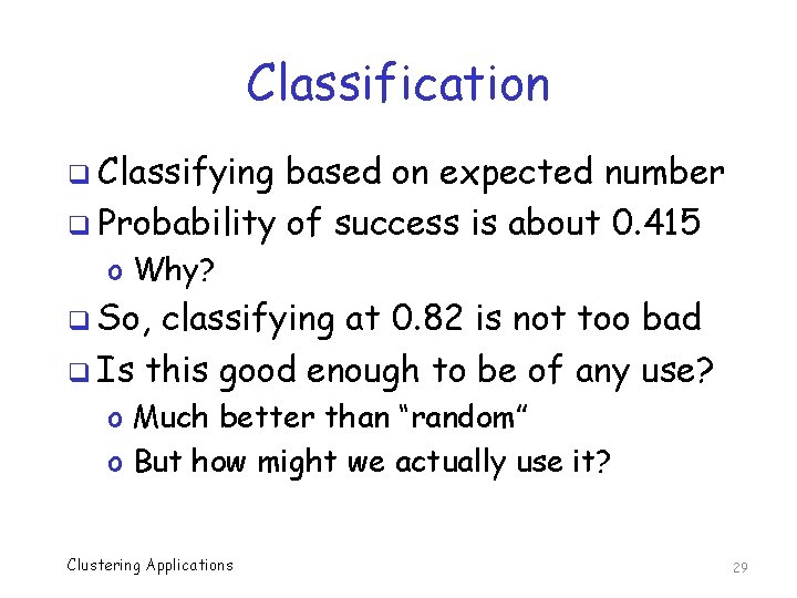 Classification q Classifying based on expected number q Probability of success is about 0.