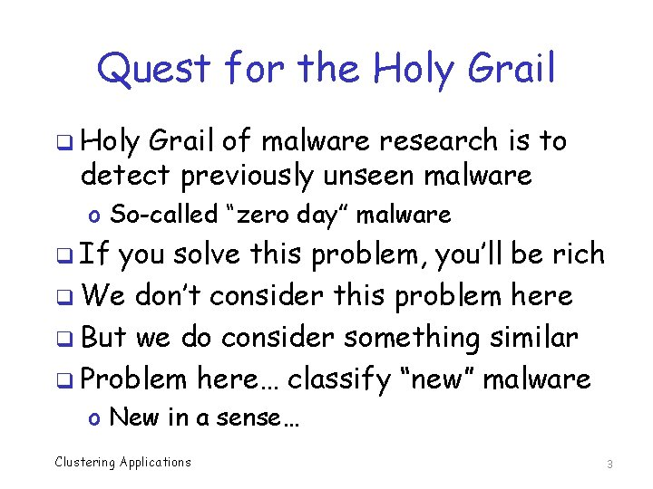 Quest for the Holy Grail q Holy Grail of malware research is to detect