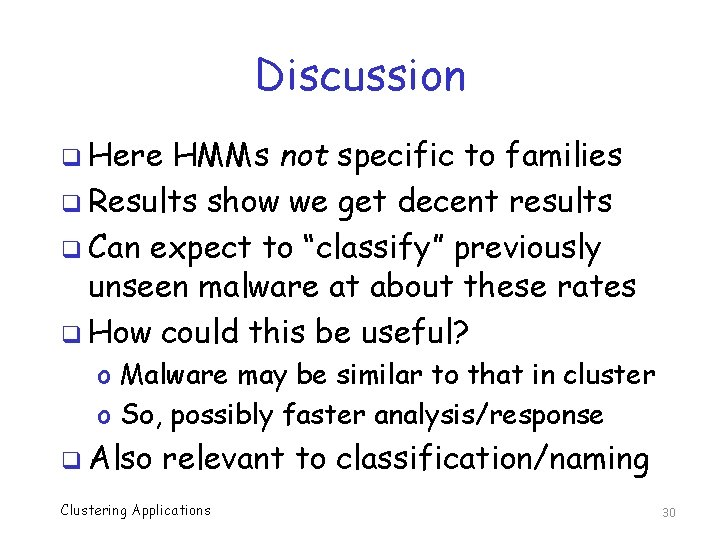 Discussion q Here HMMs not specific to families q Results show we get decent