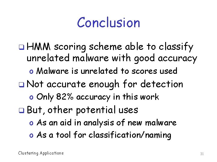 Conclusion q HMM scoring scheme able to classify unrelated malware with good accuracy o