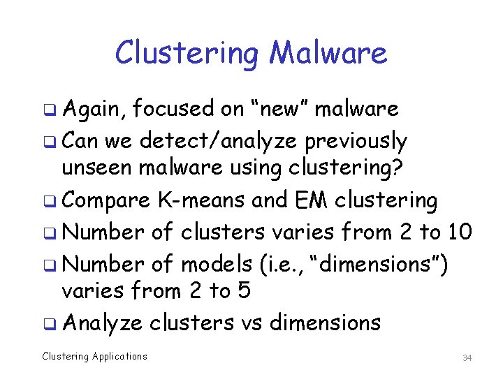 """Clustering Malware q Again, focused on """"new"""" malware q Can we detect/analyze previously unseen"""