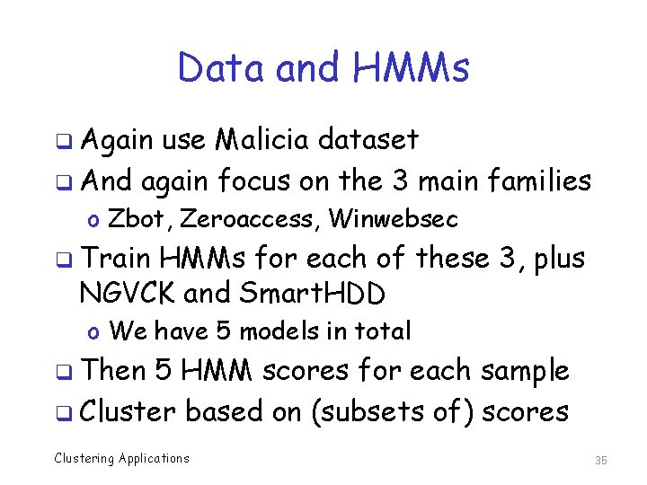 Data and HMMs q Again use Malicia dataset q And again focus on the