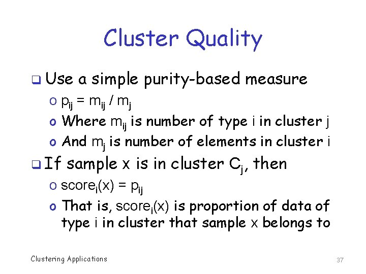 Cluster Quality q Use a simple purity-based measure o pij = mij / mj