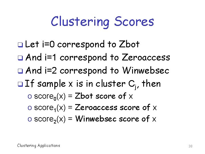 Clustering Scores q Let i=0 correspond to Zbot q And i=1 correspond to Zeroaccess
