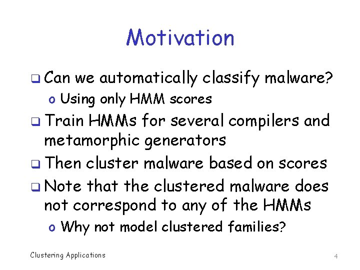 Motivation q Can we automatically classify malware? o Using only HMM scores q Train