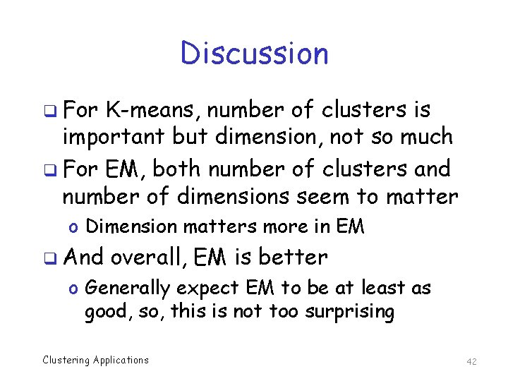 Discussion q For K-means, number of clusters is important but dimension, not so much