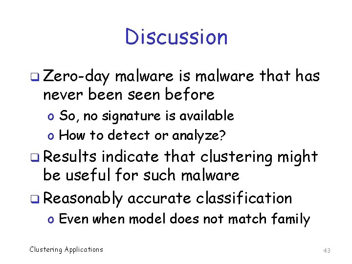 Discussion q Zero-day malware is malware that has never been seen before o So,
