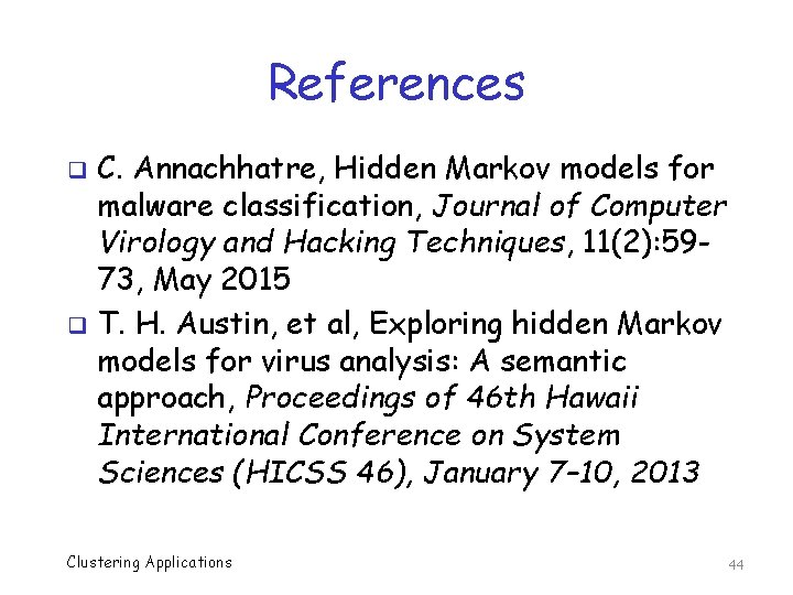 References C. Annachhatre, Hidden Markov models for malware classification, Journal of Computer Virology and
