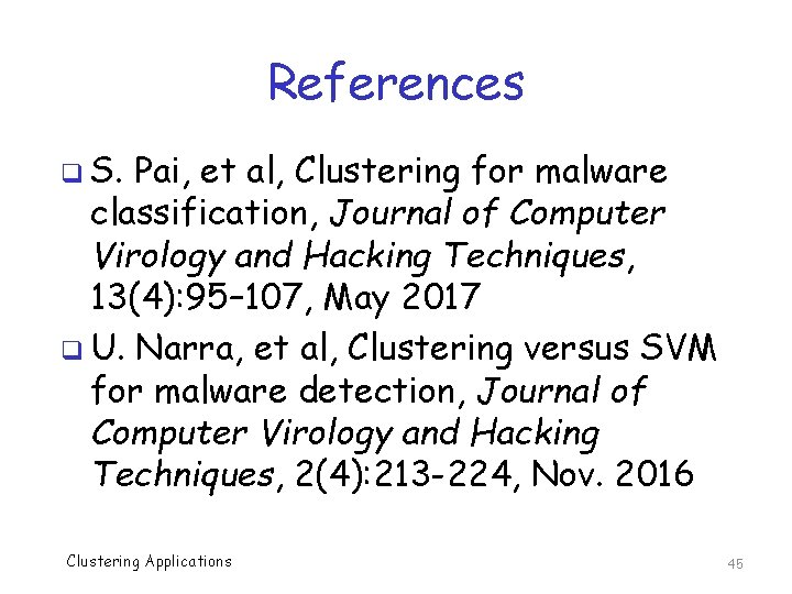 References q S. Pai, et al, Clustering for malware classification, Journal of Computer Virology