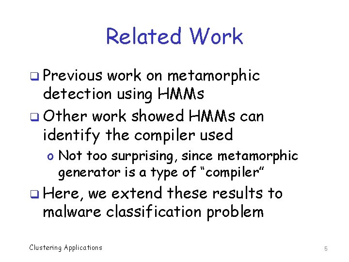 Related Work q Previous work on metamorphic detection using HMMs q Other work showed