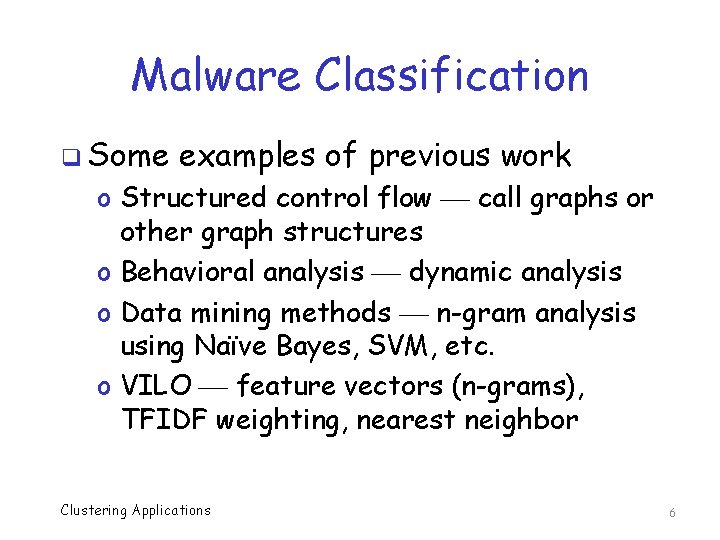 Malware Classification q Some examples of previous work o Structured control flow call graphs