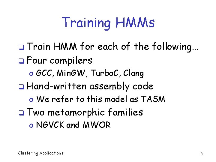 Training HMMs q Train HMM for each of the following… q Four compilers o