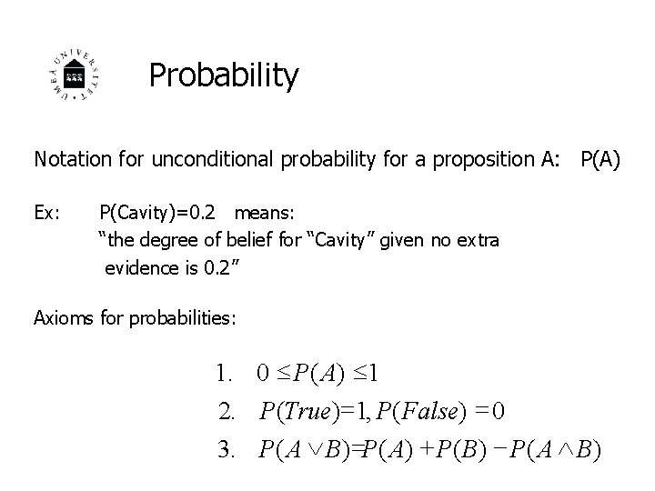 Probability Notation for unconditional probability for a proposition A: P(A) Ex: P(Cavity)=0. 2 means: